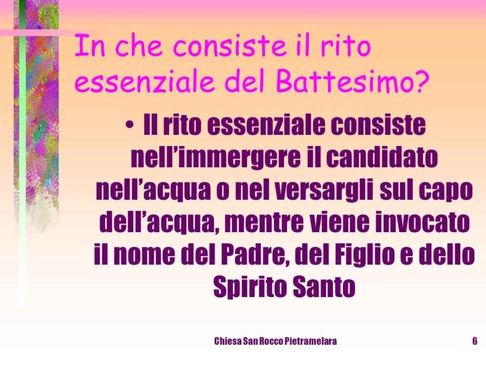 Chiesa San Rocco Pietramelara5 Da quando e a chi la Chiesa amministra il Battesimo.