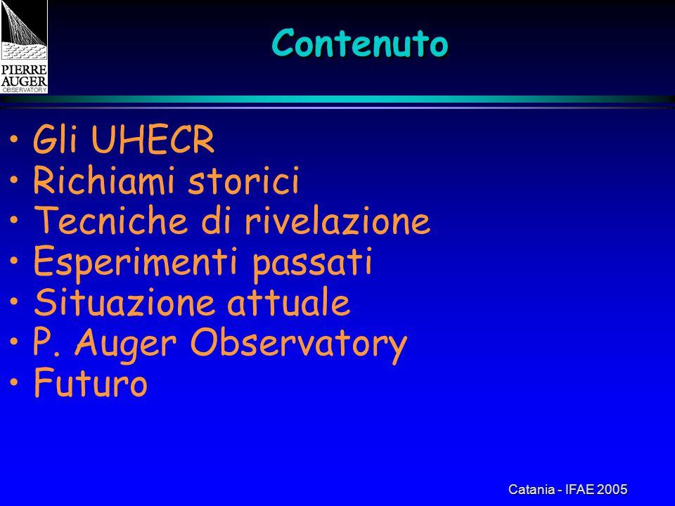 Catania - IFAE 2005ContenutoContenuto Gli UHECR Richiami storici Tecniche di rivelazione Esperimenti passati Situazione attuale P. Auger Observatory F