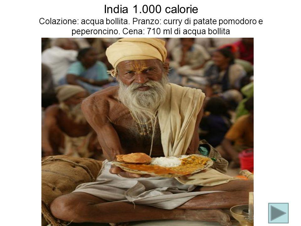 India 1.000 calorie Colazione: acqua bollita. Pranzo: curry di patate pomodoro e peperoncino. Cena: 710 ml di acqua bollita