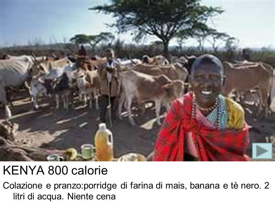 KENYA 800 calorie Colazione e pranzo:porridge di farina di mais, banana e tè nero. 2 litri di acqua. Niente cena