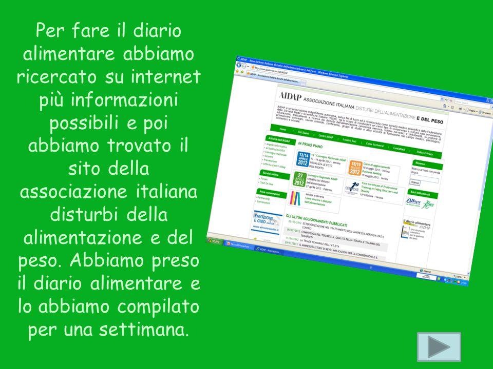 Per fare il diario alimentare abbiamo ricercato su internet più informazioni possibili e poi abbiamo trovato il sito della associazione italiana distu