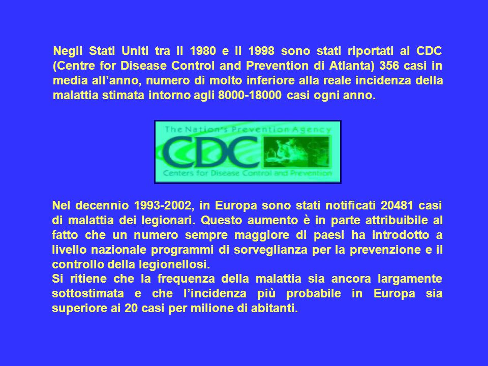 Negli Stati Uniti tra il 1980 e il 1998 sono stati riportati al CDC (Centre for Disease Control and Prevention di Atlanta) 356 casi in media all'anno,