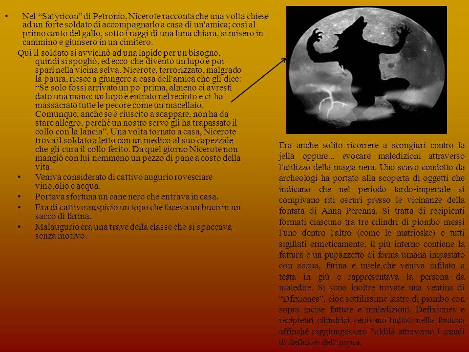 Nel Satyricon di Petronio, Nicerote racconta che una volta chiese ad un forte soldato di accompagnarlo a casa di un amica; così al primo canto del gallo, sotto i raggi di una luna chiara, si misero in cammino e giunsero in un cimitero.