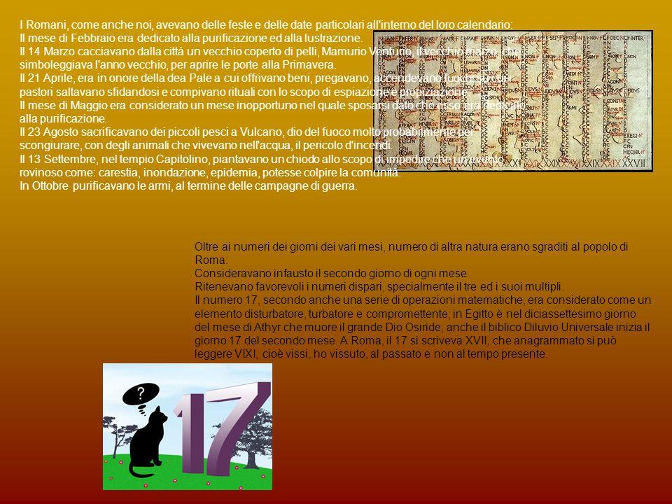 Oltre ai numeri dei giorni dei vari mesi, numero di altra natura erano sgraditi al popolo di Roma: Consideravano infausto il secondo giorno di ogni mese.