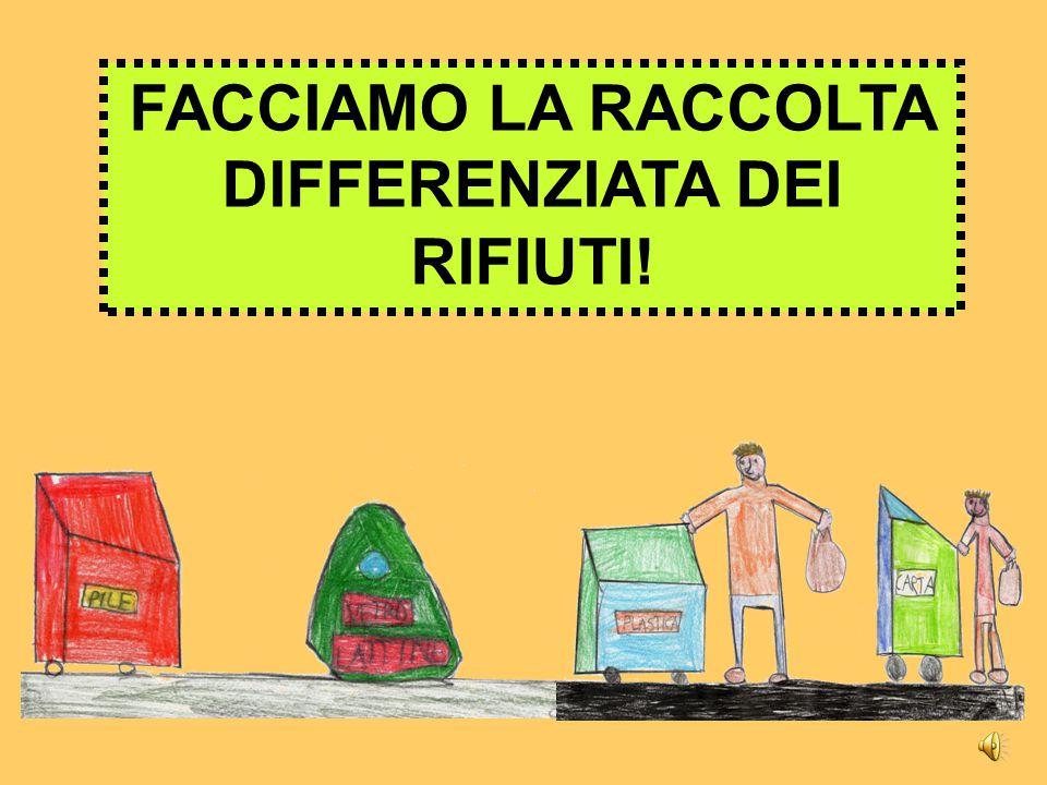 FACCIAMO LA RACCOLTA DIFFERENZIATA DEI RIFIUTI!