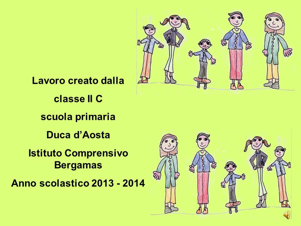Lavoro creato dalla classe II C scuola primaria Duca d'Aosta Istituto Comprensivo Bergamas Anno scolastico 2013 - 2014