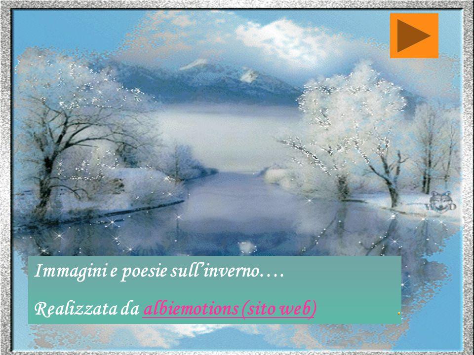 Immagini e poesie sull'inverno…. Realizzata da albiemotions (sito web)albiemotions (sito web)
