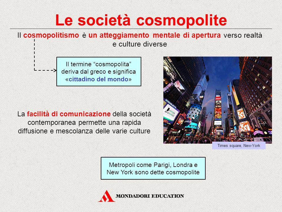 """Il termine """"cosmopolita"""" deriva dal greco e significa «cittadino del mondo» Le società cosmopolite Il cosmopolitismo è un atteggiamento mentale di ape"""