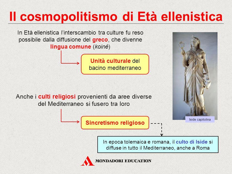 Il cosmopolitismo di Età ellenistica In Età ellenistica l'interscambio tra culture fu reso possibile dalla diffusione del greco, che divenne lingua co