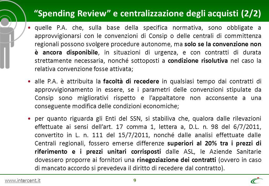www.intercent.it 9 quelle P.A. che, sulla base della specifica normativa, sono obbligate a approvvigionarsi con le convenzioni di Consip o delle centr
