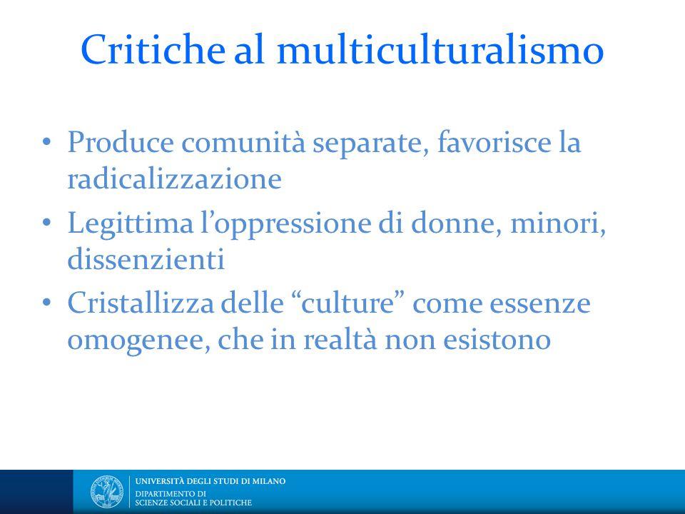 Critiche al multiculturalismo Produce comunità separate, favorisce la radicalizzazione Legittima l'oppressione di donne, minori, dissenzienti Cristall