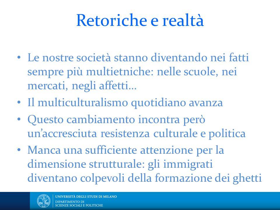 Retoriche e realtà Le nostre società stanno diventando nei fatti sempre più multietniche: nelle scuole, nei mercati, negli affetti… Il multiculturalis