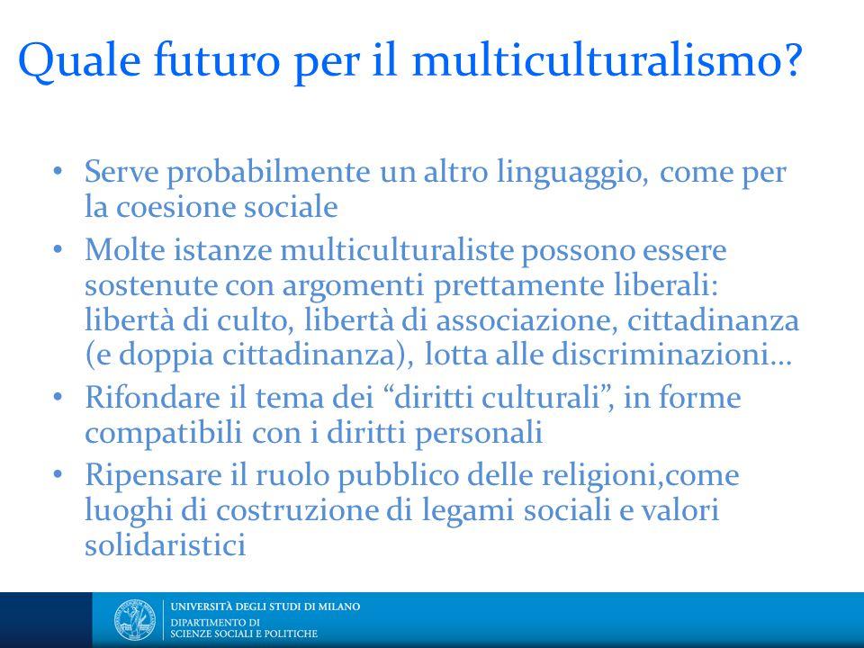 Quale futuro per il multiculturalismo? Serve probabilmente un altro linguaggio, come per la coesione sociale Molte istanze multiculturaliste possono e