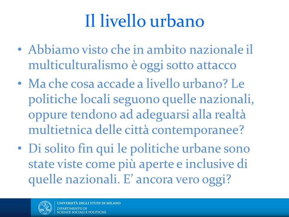 Il livello urbano Abbiamo visto che in ambito nazionale il multiculturalismo è oggi sotto attacco Ma che cosa accade a livello urbano? Le politiche lo
