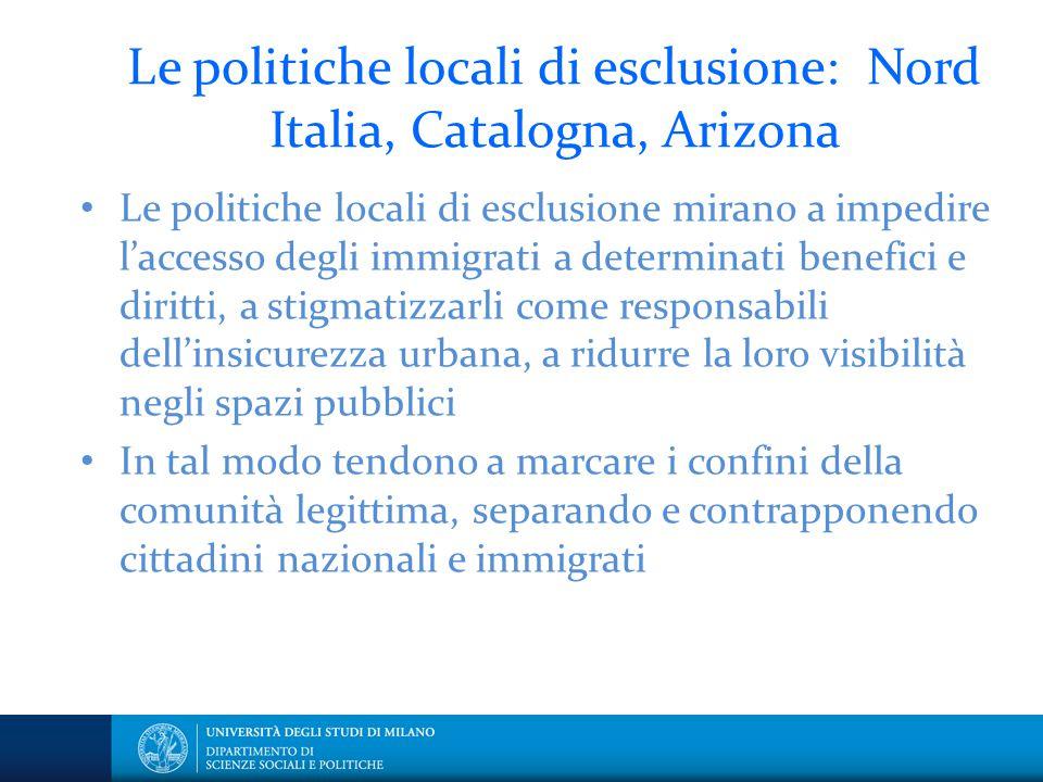 Le politiche locali di esclusione: Nord Italia, Catalogna, Arizona Le politiche locali di esclusione mirano a impedire l'accesso degli immigrati a det