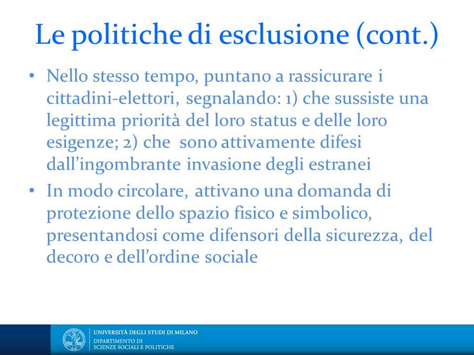 Le politiche di esclusione (cont.) Nello stesso tempo, puntano a rassicurare i cittadini-elettori, segnalando: 1) che sussiste una legittima priorità