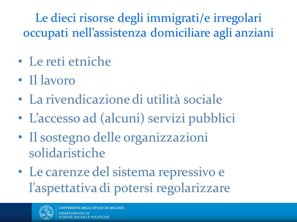Le dieci risorse degli immigrati/e irregolari occupati nell'assistenza domiciliare agli anziani Le reti etniche Il lavoro La rivendicazione di utilità