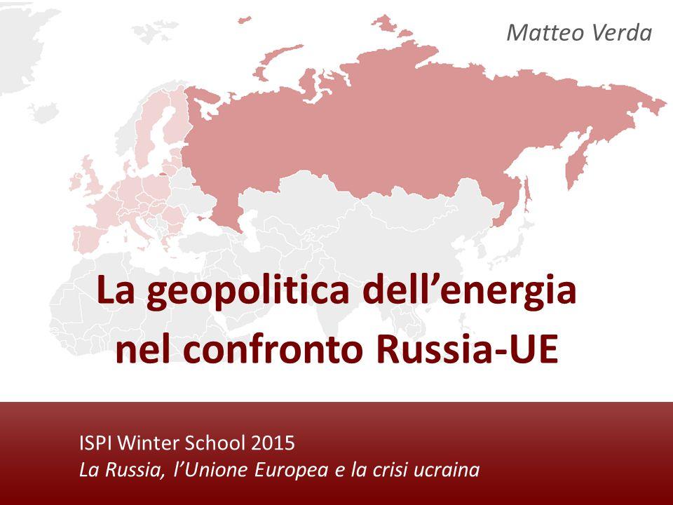 ISPI Energy Watch ISPI Winter School 2015 La Russia, l'Unione Europea e la crisi ucraina La geopolitica dell'energia nel confronto Russia-UE Matteo Verda