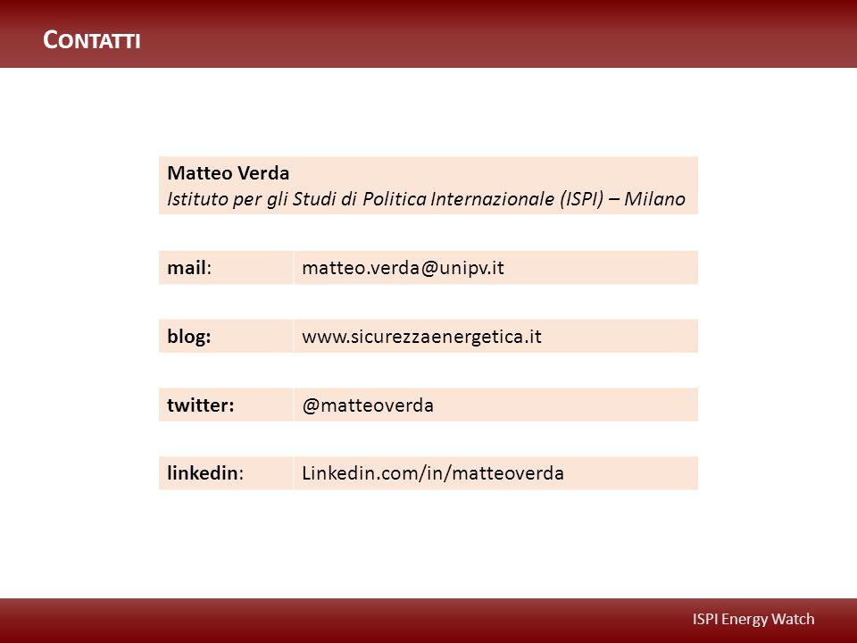 ISPI Energy Watch Matteo Verda Istituto per gli Studi di Politica Internazionale (ISPI) – Milano mail:matteo.verda@unipv.it blog:www.sicurezzaenergetica.it twitter:@matteoverda linkedin:Linkedin.com/in/matteoverda C ONTATTI