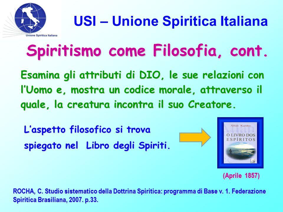 USI – Unione Spiritica Italiana Spiritismo come Filosofia, cont. Esamina gli attributi di DIO, le sue relazioni con l'Uomo e, mostra un codice morale,