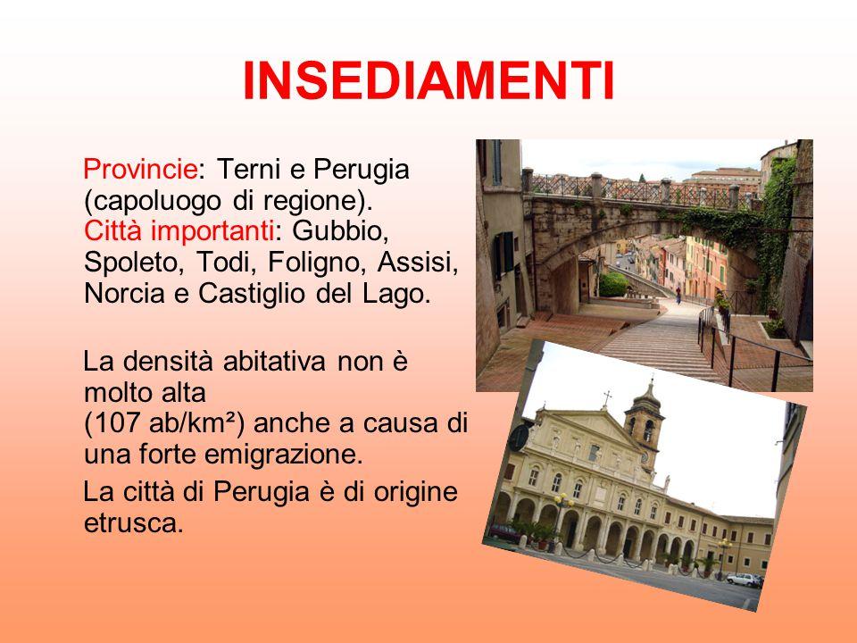 INSEDIAMENTI Provincie: Terni e Perugia (capoluogo di regione). Città importanti: Gubbio, Spoleto, Todi, Foligno, Assisi, Norcia e Castiglio del Lago.