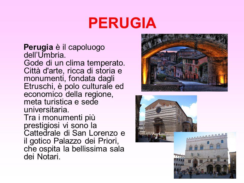 PERUGIA Perugia è il capoluogo dell'Umbria. Gode di un clima temperato. Città d'arte, ricca di storia e monumenti, fondata dagli Etruschi, è polo cult