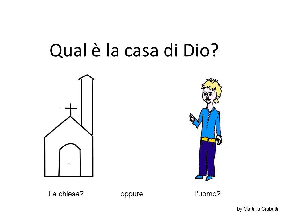 Qual è la casa di Dio? La chiesa?l'uomo?oppure by Martina Ciabatti