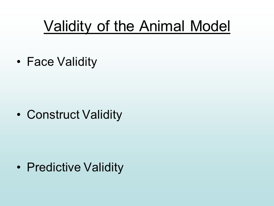 Validity of the Animal Model Face Validity Construct Validity Predictive Validity
