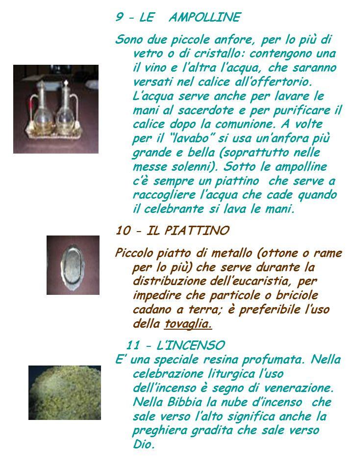 9 - LE AMPOLLINE Sono due piccole anfore, per lo più di vetro o di cristallo: contengono una il vino e l'altra l'acqua, che saranno versati nel calice
