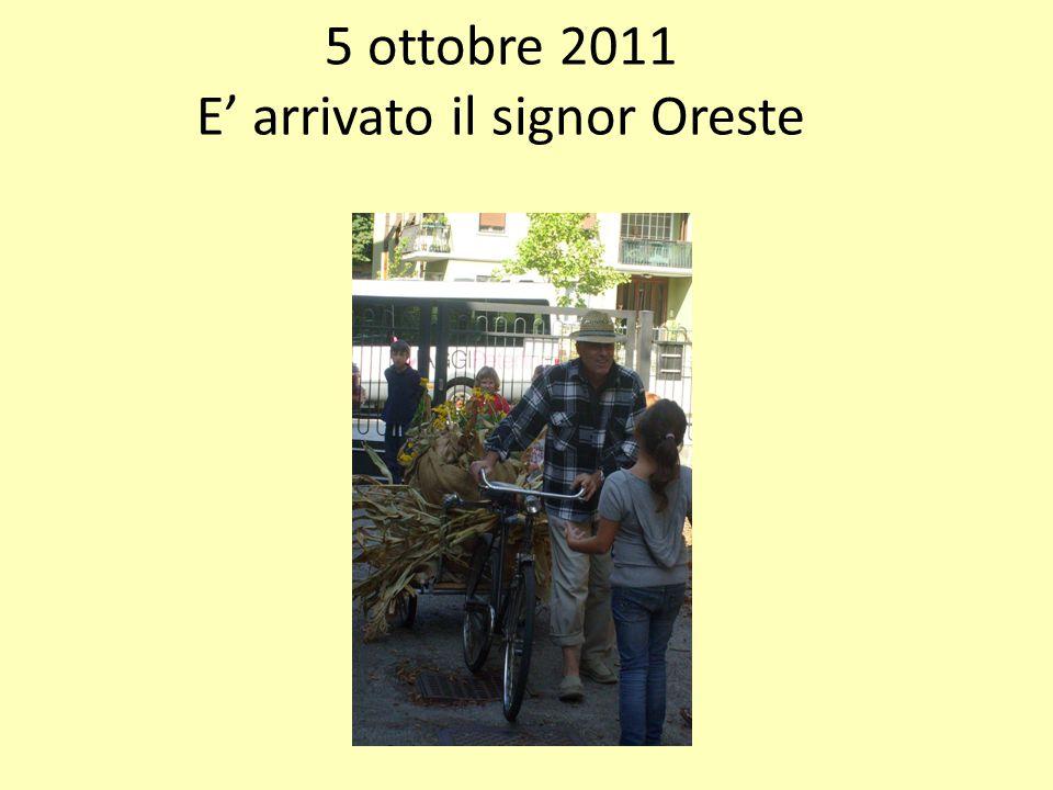 5 ottobre 2011 E' arrivato il signor Oreste