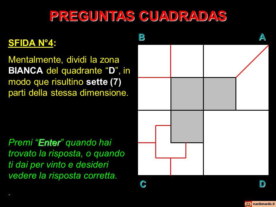 """PREGUNTAS CUADRADAS SFIDA N°4: Mentalmente, dividi la zona BIANCA del quadrante """"D"""", in modo que risultino sette (7) parti della stessa dimensione. En"""