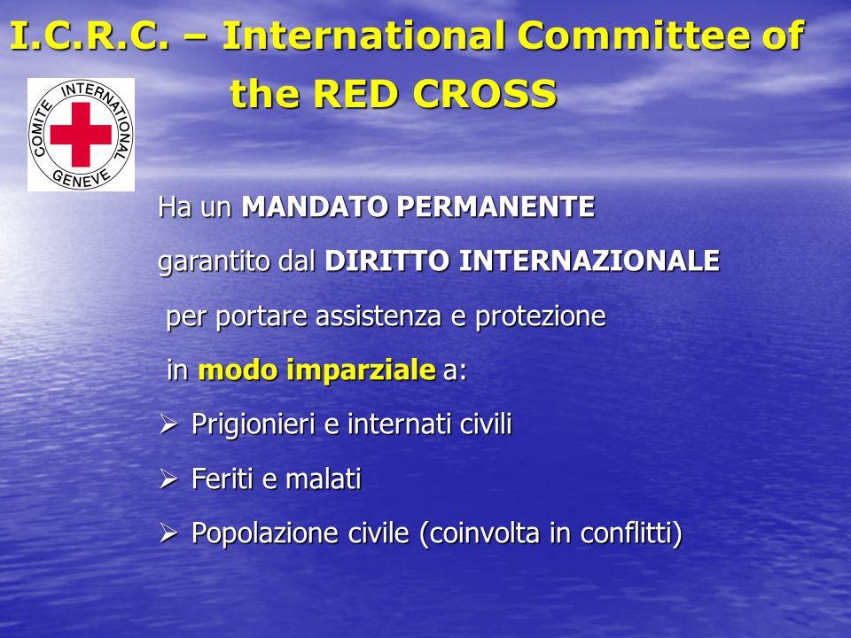 Ha un MANDATO PERMANENTE garantito dal DIRITTO INTERNAZIONALE per portare assistenza e protezione per portare assistenza e protezione in modo imparzia