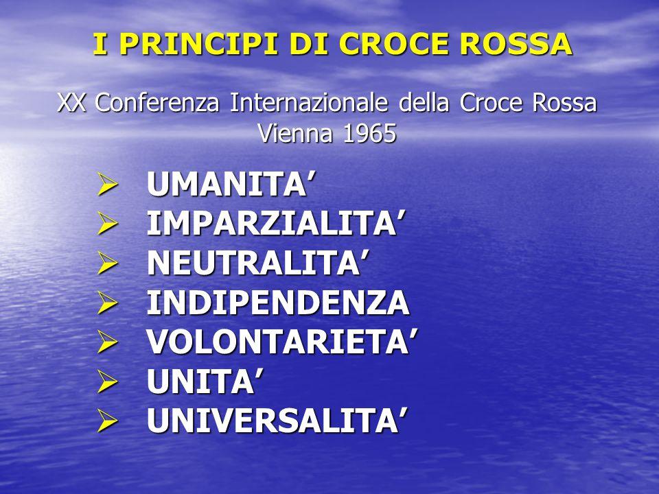  UMANITA'  IMPARZIALITA'  NEUTRALITA'  INDIPENDENZA  VOLONTARIETA'  UNITA'  UNIVERSALITA' XX Conferenza Internazionale della Croce Rossa Vienna