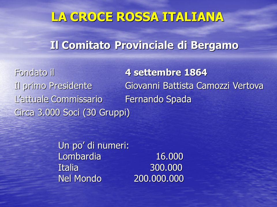 LA CROCE ROSSA ITALIANA Il Comitato Provinciale di Bergamo Fondato il4 settembre 1864 Il primo PresidenteGiovanni Battista Camozzi Vertova L'attuale C
