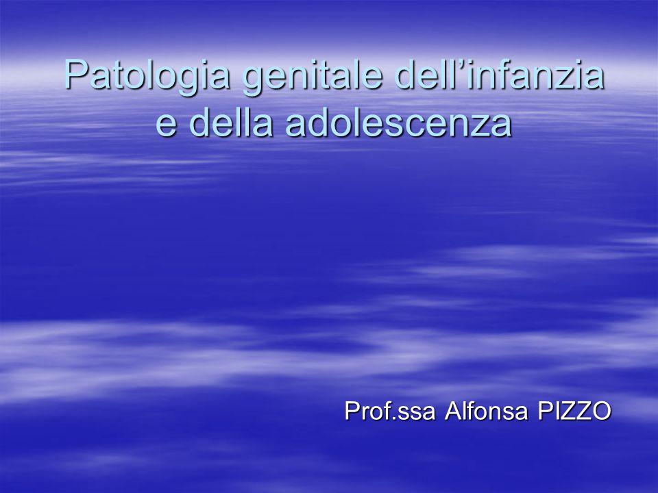 Patologia genitale dell'infanzia e della adolescenza Prof.ssa Alfonsa PIZZO