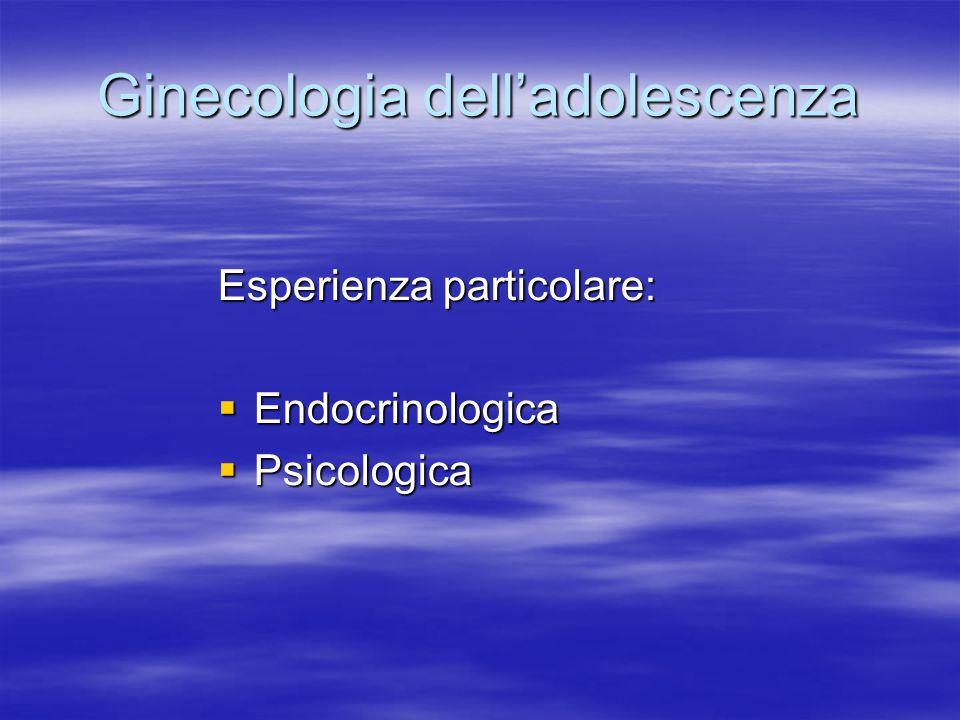 Ginecologia dell'adolescenza Esperienza particolare:  Endocrinologica  Psicologica