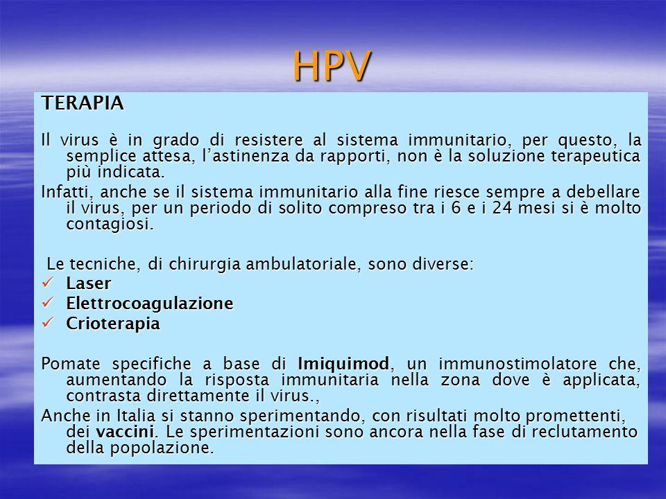 HPV TERAPIA Il virus è in grado di resistere al sistema immunitario, per questo, la semplice attesa, l'astinenza da rapporti, non è la soluzione terap