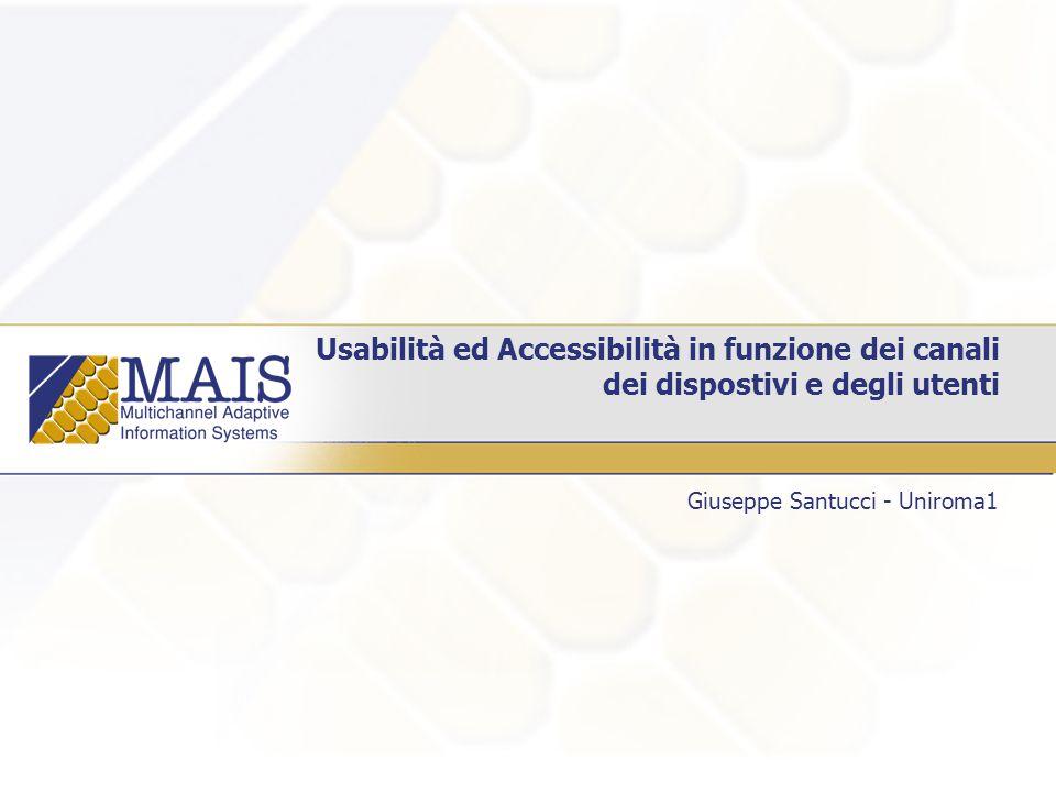 Usabilità ed Accessibilità in funzione dei canali dei dispostivi e degli utenti Giuseppe Santucci - Uniroma1
