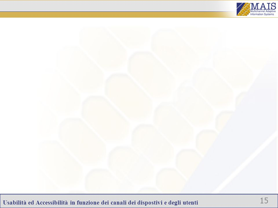 Usabilità ed Accessibilità in funzione dei canali dei dispostivi e degli utenti 15