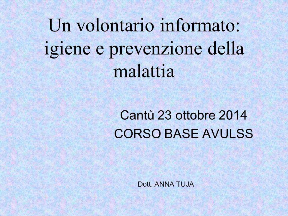 Un volontario informato: igiene e prevenzione della malattia Cantù 23 ottobre 2014 CORSO BASE AVULSS Dott. ANNA TUJA