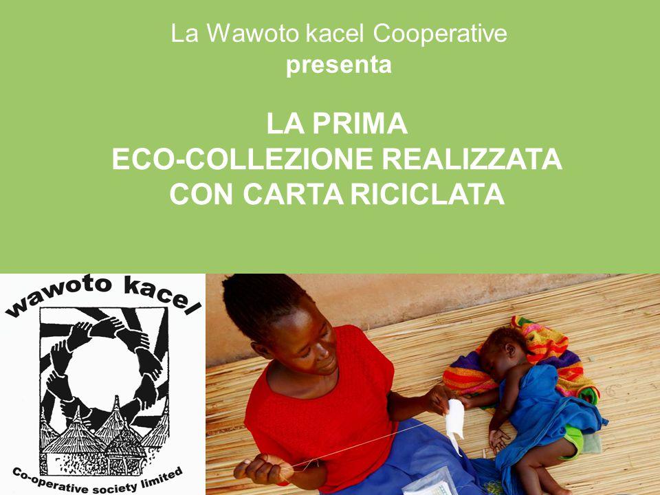 La Wawoto kacel Cooperative presenta LA PRIMA ECO-COLLEZIONE REALIZZATA CON CARTA RICICLATA