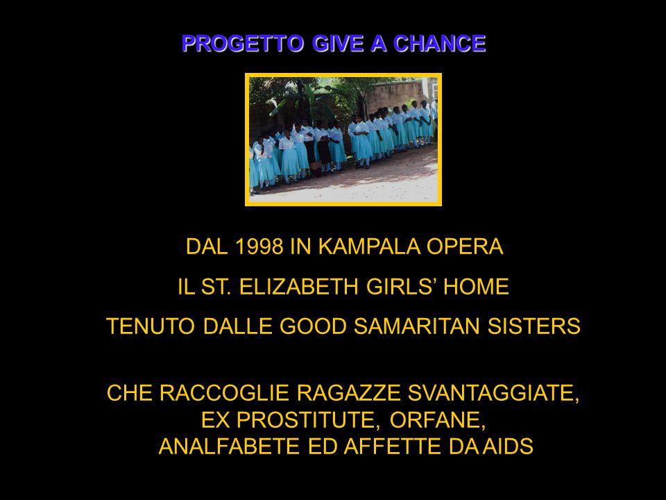 PROGETTO GIVE A CHANCE DAL 1998 IN KAMPALA OPERA IL ST.