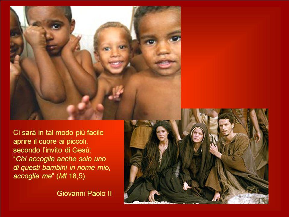 """Ci sarà in tal modo più facile aprire il cuore ai piccoli, secondo l'invito di Gesù: """"Chi accoglie anche solo uno di questi bambini in nome mio, accog"""