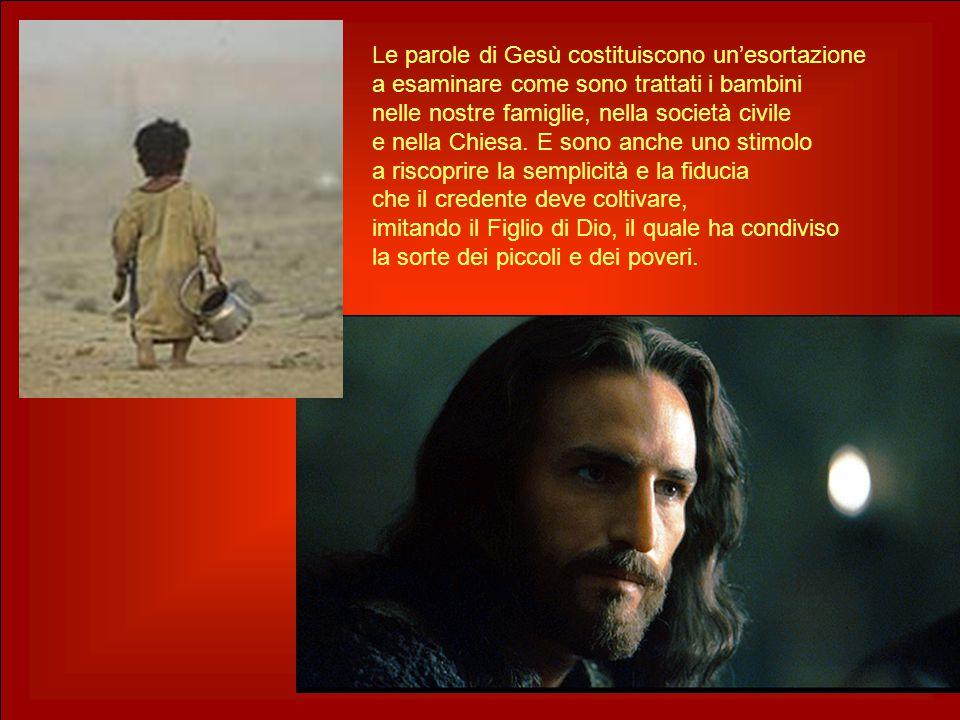 Le parole di Gesù costituiscono un'esortazione a esaminare come sono trattati i bambini nelle nostre famiglie, nella società civile e nella Chiesa. E