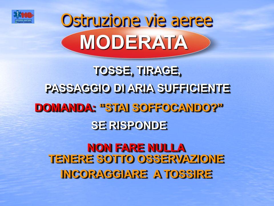 TOSSE, TIRAGE, PASSAGGIO DI ARIA SUFFICIENTE TOSSE, TIRAGE, PASSAGGIO DI ARIA SUFFICIENTE NON FARE NULLA TENERE SOTTO OSSERVAZIONE INCORAGGIARE A TOSS