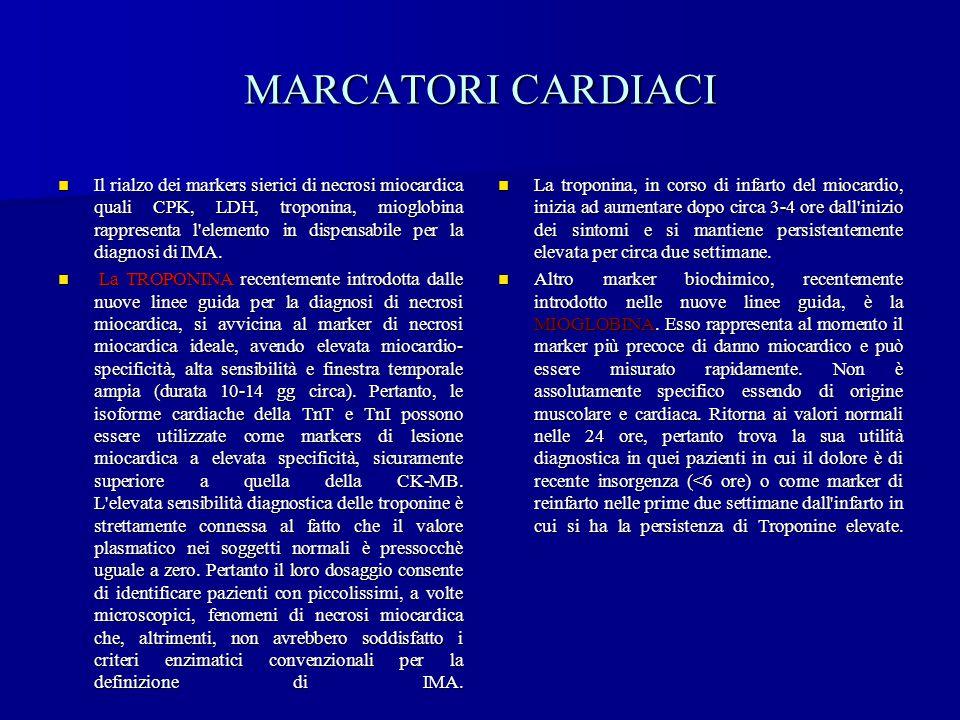 MARCATORI CARDIACI Il rialzo dei markers sierici di necrosi miocardica quali CPK, LDH, troponina, mioglobina rappresenta l'elemento in dispensabile pe