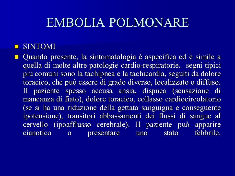EMBOLIA POLMONARE SINTOMI SINTOMI Quando presente, la sintomatologia è aspecifica ed è simile a quella di molte altre patologie cardio-respiratorie. s
