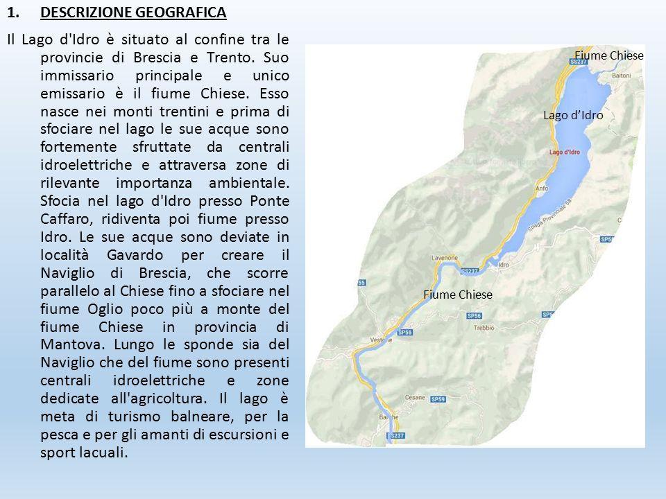 1.DESCRIZIONE GEOGRAFICA Il Lago d'Idro è situato al confine tra le provincie di Brescia e Trento. Suo immissario principale e unico emissario è il fi