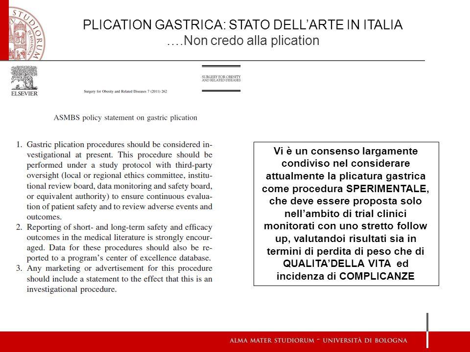 PLICATION GASTRICA: STATO DELL'ARTE IN ITALIA ….Non credo alla plication Vi è un consenso largamente condiviso nel considerare attualmente la plicatur