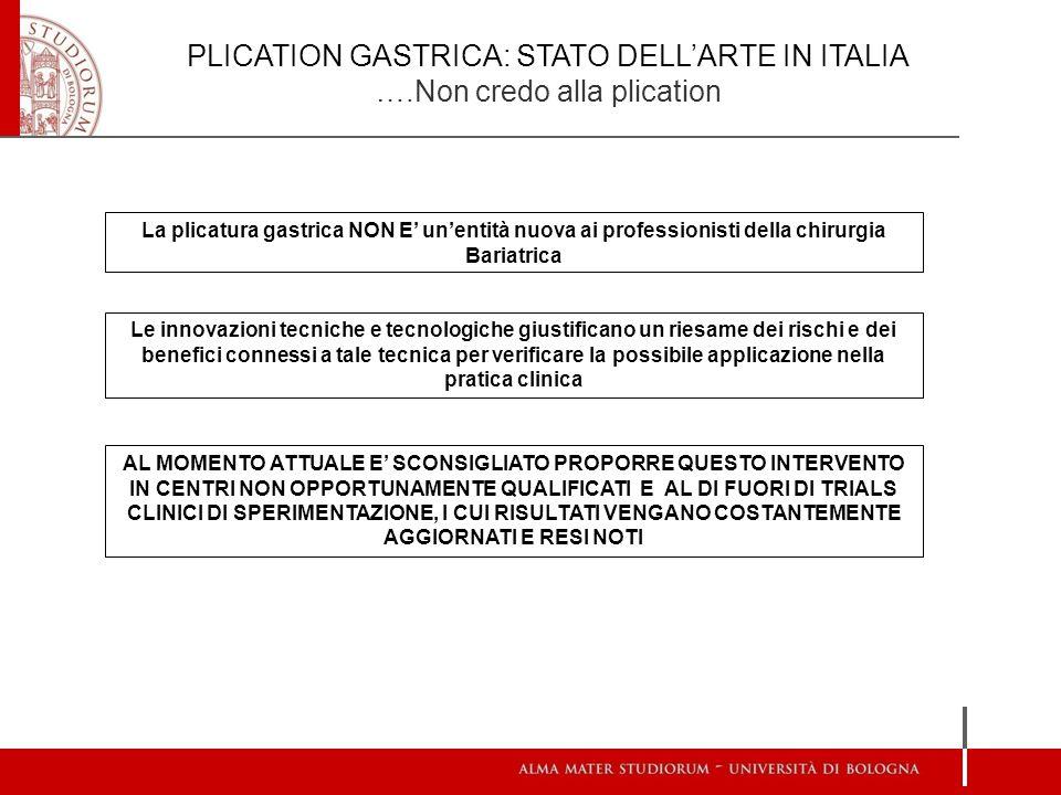PLICATION GASTRICA: STATO DELL'ARTE IN ITALIA ….Non credo alla plication La plicatura gastrica NON E' un'entità nuova ai professionisti della chirurgi